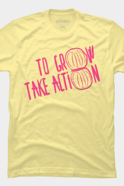 To Grow Take Action (actin) T Shirt By Stoppersays Design By Humans