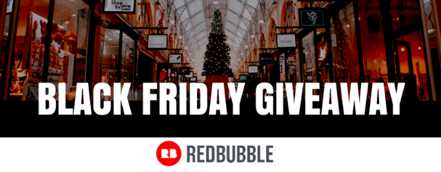 Redbubble $300 Black Friday Giveaway