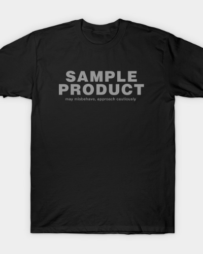 Sample Product – May Misbehave, Approach Cautiously