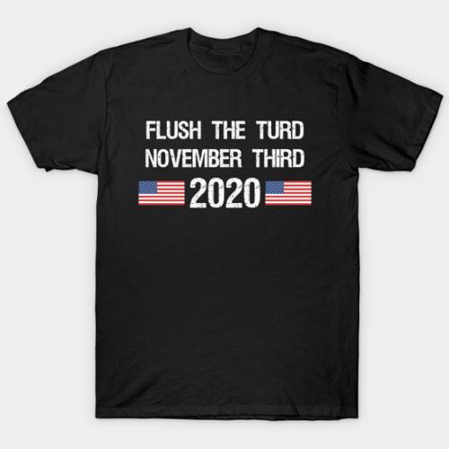 Flush the Turd November Third T-Shirt