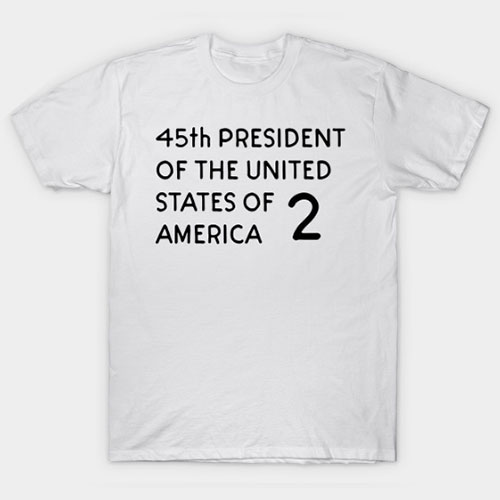 45th president of the united states of america T-Shirt