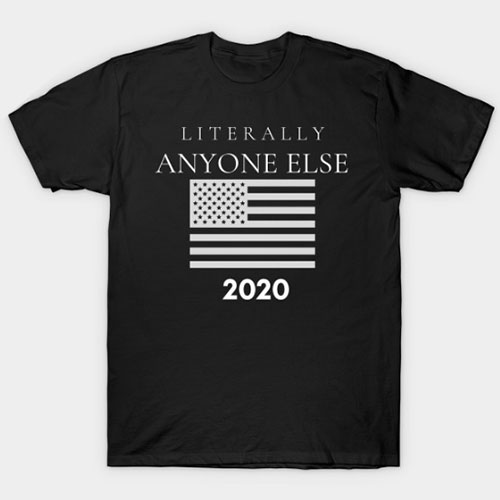 Literally Anyone Else 2020 Anti Trump T-Shirt