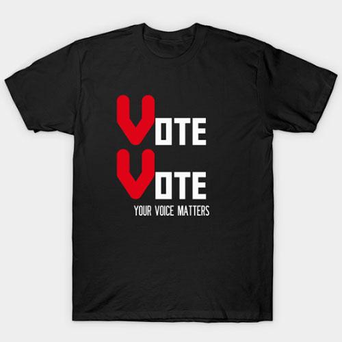 Vote Vote Your Voice Matters T-Shirt