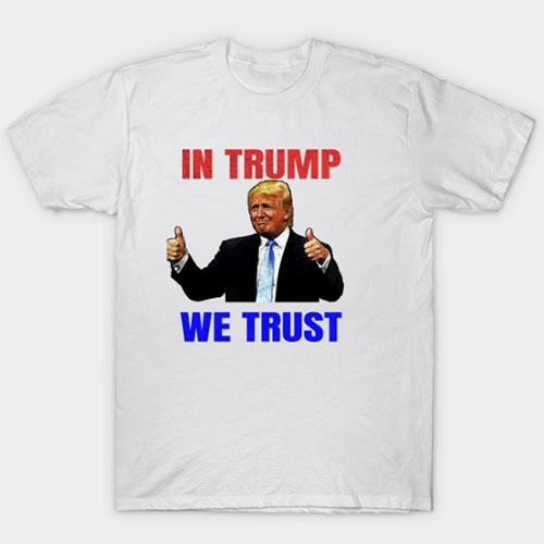 In Trump We Trust T-Shirt