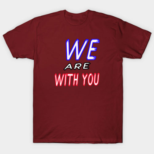 We Are With You T-Shirt
