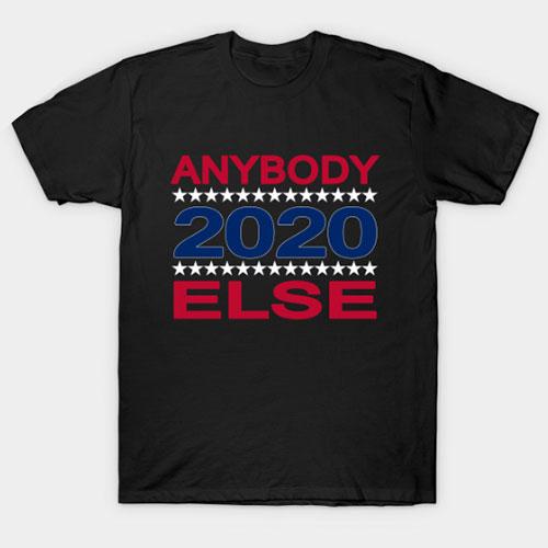 Anybody Else 2020 Funny Anti-Trump Presidential Election T-Shirt