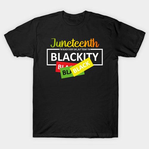 Juneteenth i'm Black EVERY DAY T-Shirt
