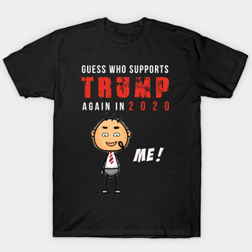 Guess who supports Trump for Election 2020 ME tshirt T-Shirt