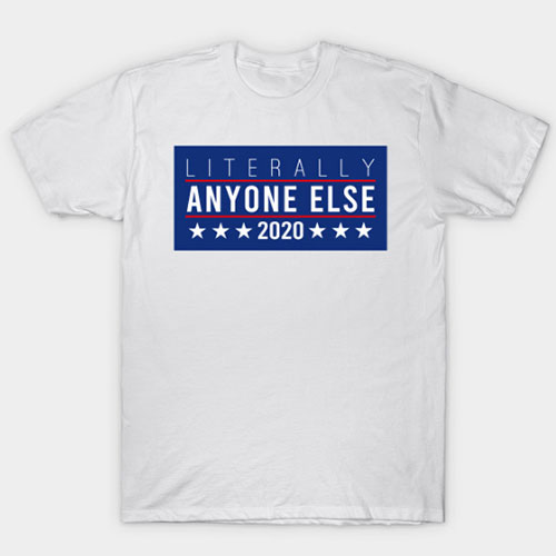 Literally anyone else 2020 T-Shirt