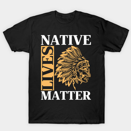 Native Lives Matter T-Shirt