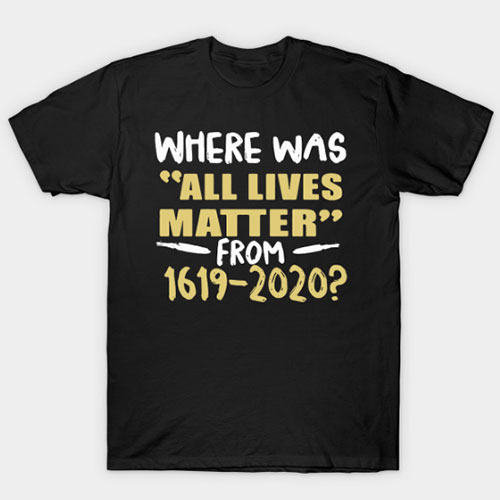 All Lives Matter From 1619 to 2020 T-Shirt