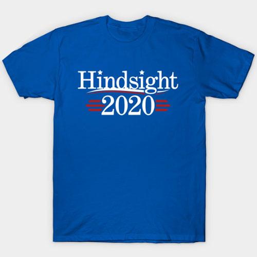 Hindsight 2020 T-Shirt