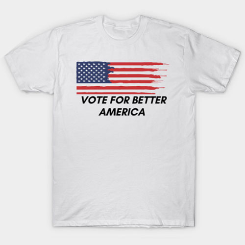 VOTE FOR BETTER AMERICA T-Shirt