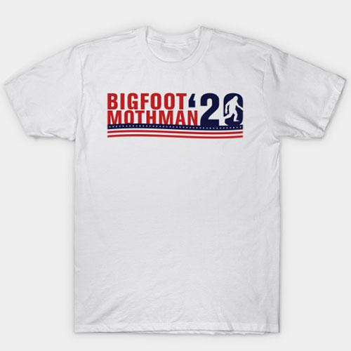 Vote Bigfoot / Mothman 2020. Because Why Not? T-Shirt