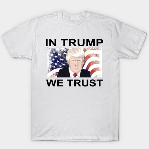 In Trump We Trust T-Shirt