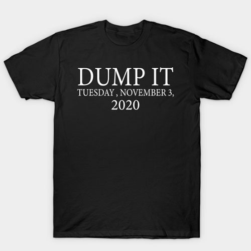 Dump it TUESDAY, NOVEMBER 3, 2020 T-Shirt