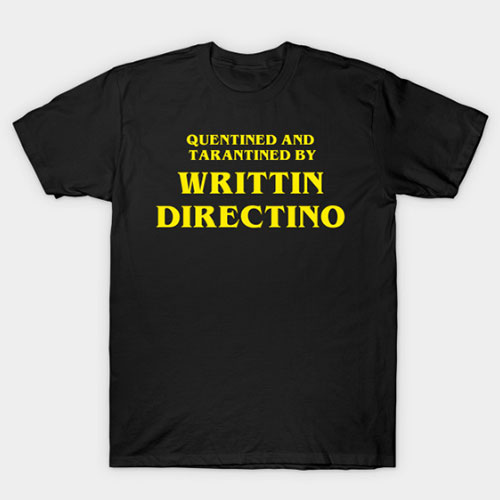 QUENTINED AND TARANTINED BY WRITTEN DIRECTINO T-Shirt
