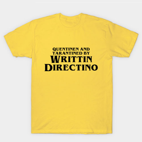 Quentinen and Tarantined by Writtin Directino T-Shirt