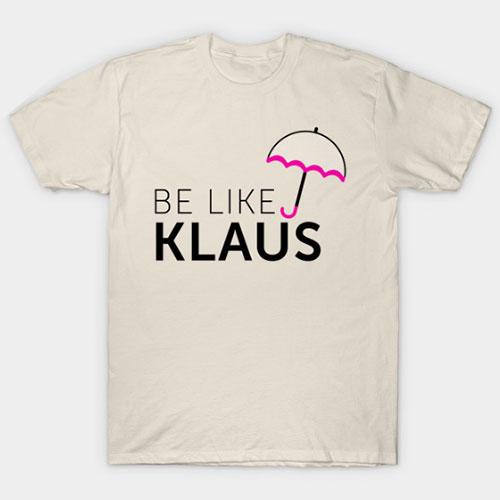 Be Like Klaus T-Shirt