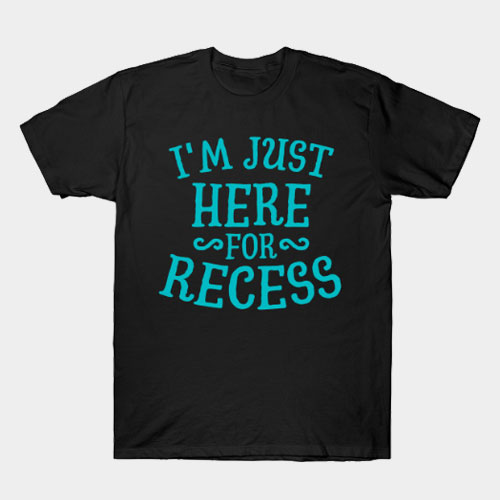 I'm Just Here For Recess T-Shirt