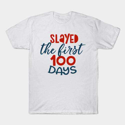 Slayed The First 100 Days T-Shirt
