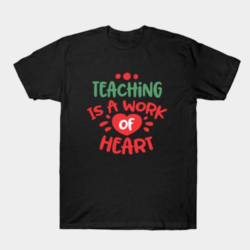 Teaching Is A Work Of Heart T-Shirt