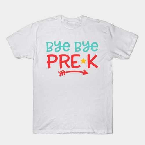 Bye Bye Pre-k T-Shirt