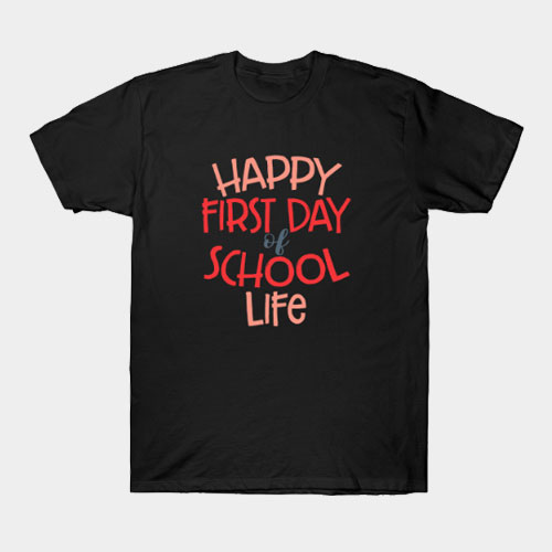 Happy First Day Of School Life T-Shirt