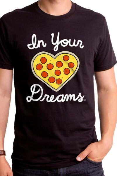 IN YOUR PIZZA DREAMS MEN'S T-SHIRT