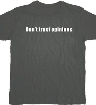 Don't Trust Opinions