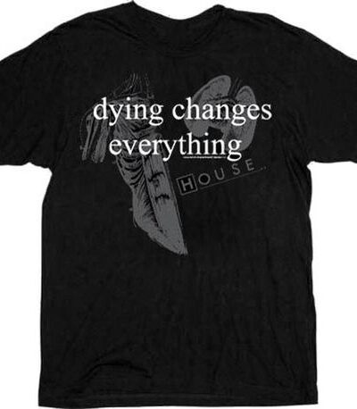 Dying Changes Everything