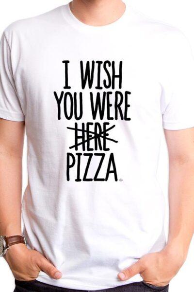 I WISH YOU WERE PIZZA WOMEN'S T-SHIRT
