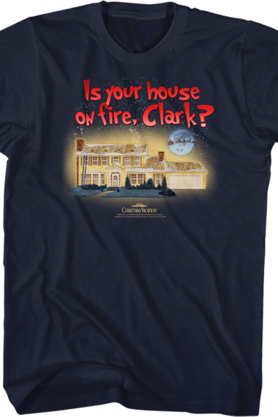 Is Your House On Fire Clark Christmas Vacation T-Shirt