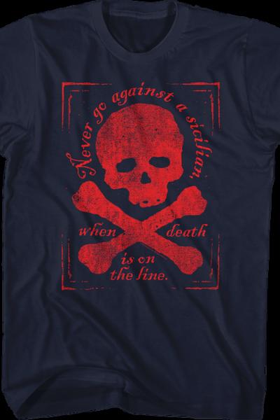 Never Go Against A Sicilian When Death Is On The Line Princess Bride T-Shirt