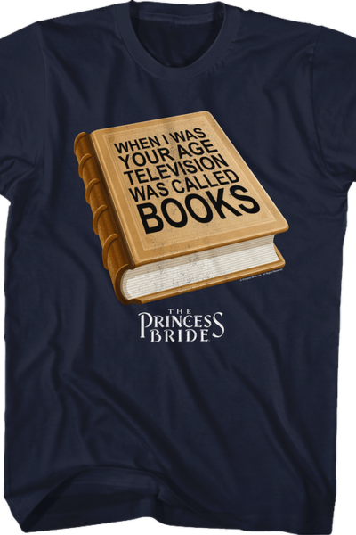 When I Was Your Age Television Was Called Books Princess Bride T-Shirt