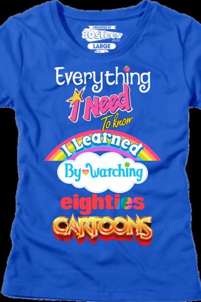 Womens Everything I Need To Know Eighties Cartoons Shirt