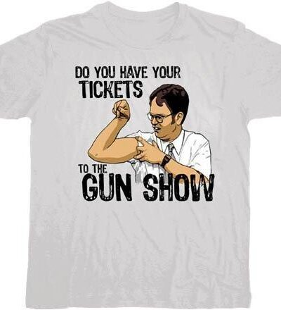 Do You Have Your Tickets the Gun Show T-shirt