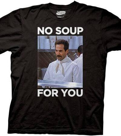 No Soup For You Black T-shirt