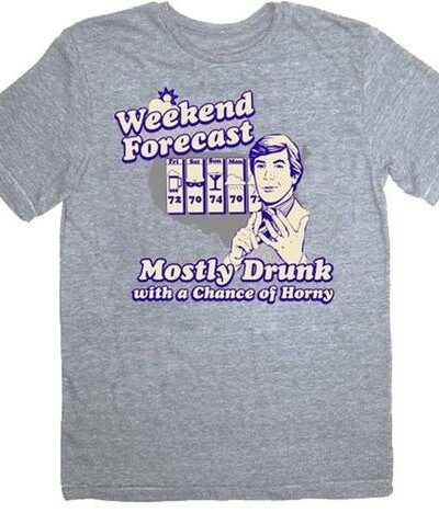 Weekend Forecast Mostly Drunk Chance Horny T-shirt