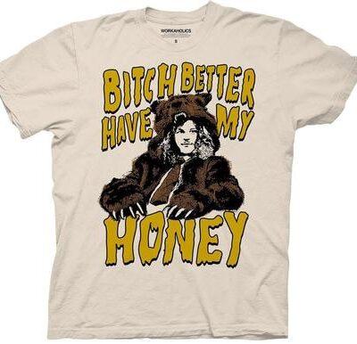 Workaholics Bear Bitch Better Have My Honey T-Shirt