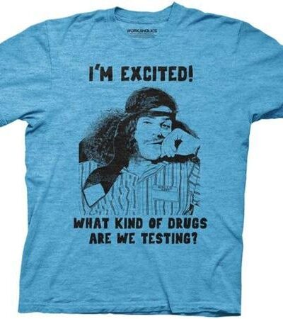 Workaholics I'm Excited What Kind of Drugs are we Testing T-Shirt