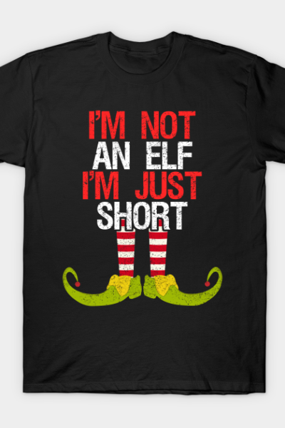 I'm Not An Elf I'm Just Short Funny Christmas Gift T-Shirt
